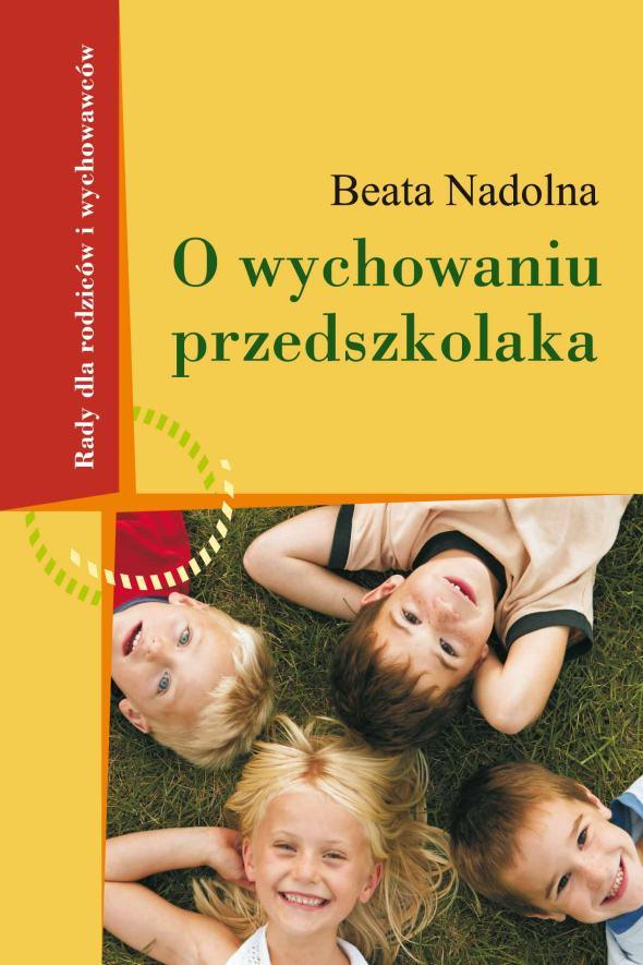 O wychowaniu przedszkolaka Rady dla rodziców i wychowawców, Beata Nadolna