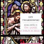 Kilka myśli o Janie Chrzcicielu, Jan Twardowski