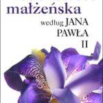 Duchowość małżeńska według Jana Pawła II