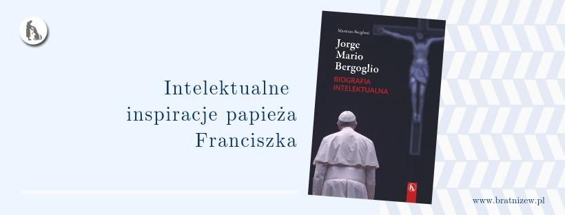 Jorge Mario Bergoglio. Biografia intelektualna